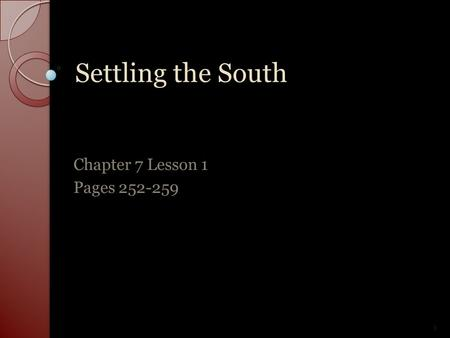 Settling the South Chapter 7 Lesson 1 Pages 252-259.