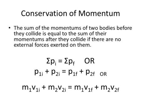 Conservation of Momentum The sum of the momentums of two bodies before they collide is equal to the sum of their momentums after they collide if there.