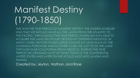 Manifest Destiny ( ) Created by: Jeyton, Nathan, and Rose