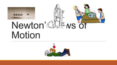 Newton's Laws of Motion. A Little History… Isaac Newton was one of the greatest scientists and mathematicians that ever lived. While Newton attended college.