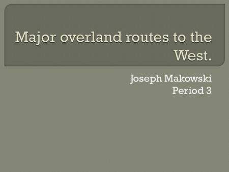 Joseph Makowski Period 3.  The Mormon Trail was a 1,300 mile path that members of The Church of Jesus Christ of Latter-day Saints (or simply called the.
