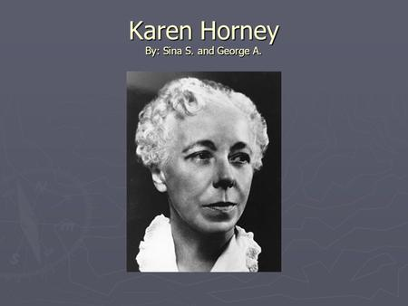 Karen Horney By: Sina S. and George A.. Biography ► Born September 16 th, 1885 near Hamburg Germany ► Parents were Clotilde (Sonnie) and Berndt Wackels.