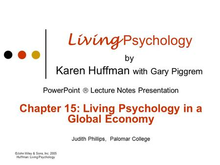 ©John Wiley & Sons, Inc. 2005 Huffman: Living Psychology Living Psychology by Karen Huffman with Gary Piggrem PowerPoint  Lecture Notes Presentation Chapter.