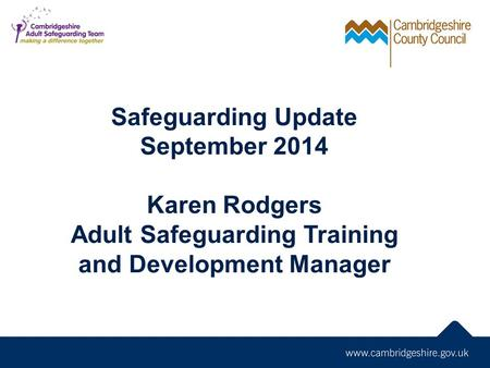 Safeguarding Update September 2014 Karen Rodgers Adult Safeguarding Training and Development Manager.