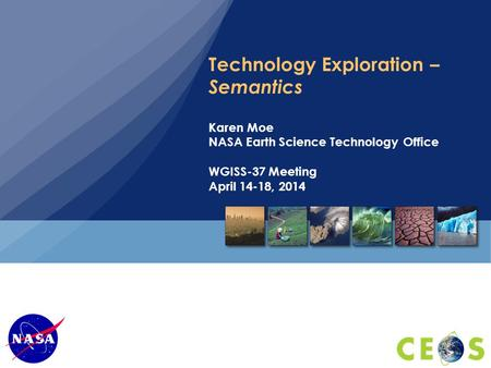 Technology Exploration – Semantics Karen Moe NASA Earth Science Technology Office WGISS-37 Meeting April 14-18, 2014.