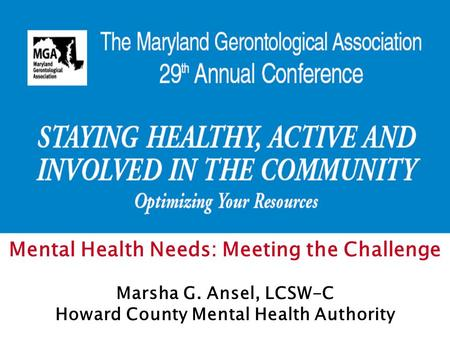 Mental Health Needs: Meeting the Challenge Marsha G. Ansel, LCSW-C Howard County Mental Health Authority.