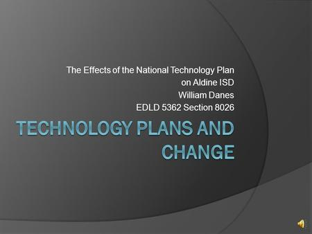 The Effects of the National Technology Plan on Aldine ISD William Danes EDLD 5362 Section 8026.