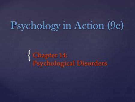 { Psychology in Action (9e) Chapter 14: Psychological Disorders.