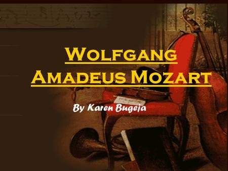 Wolfgang Amadeus Mozart By Karen Bugeja. General information about Wolfgang Amadeus Mozart. Wolfgang Amadeus Mozart was born in Salzburg, Austria on the.