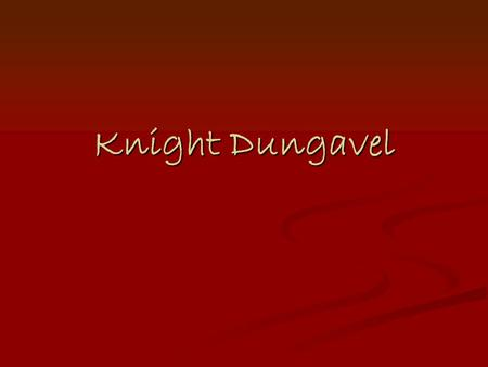 Knight Dungavel Once upon a time…. Once upon a time there was a knight. His name was Dungavel. He was very strong and he had a big black horse called.