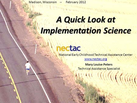 A Quick Look at Implementation Science Mary Louise Peters Technical Assistance Specialist National Early Childhood Technical Assistance Center www.nectac.org.