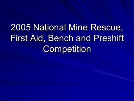 2005 National Mine Rescue, First Aid, Bench and Preshift Competition.