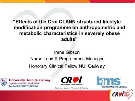 """Effects of the Croí CLANN structured lifestyle modification programme on anthropometric and metabolic characteristics in severely obese adults"" Irene."