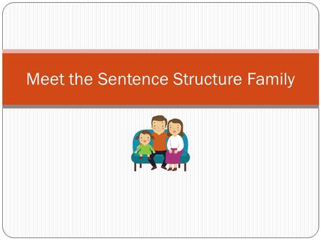 Meet the Sentence Structure Family