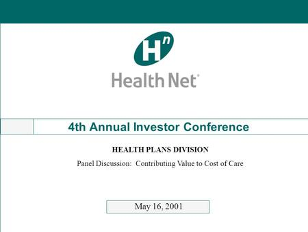 4th Annual Investor Conference May 16, 2001 HEALTH PLANS DIVISION Panel Discussion: Contributing Value to Cost of Care.