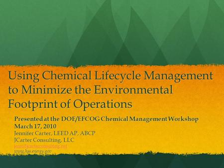 Using Chemical Lifecycle Management to Minimize the <strong>Environmental</strong> Footprint of Operations Presented at the DOE/EFCOG Chemical Management Workshop March.