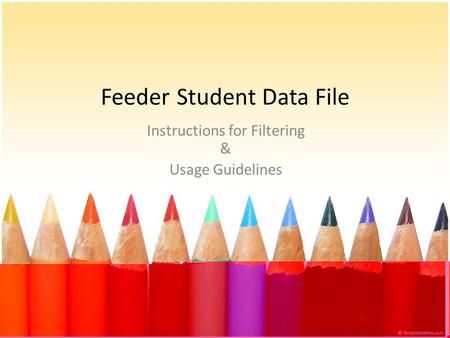 Feeder Student Data File Instructions for Filtering & Usage Guidelines.