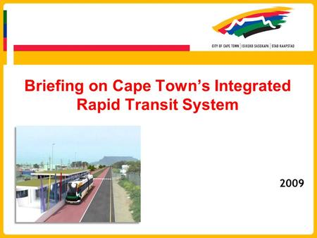 Briefing on Cape Town's Integrated Rapid Transit System 2009.