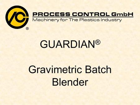 GUARDIAN ® Gravimetric Batch Blender. 2 Function Raw materials are metered by V-shaped, quick opening slide gates into the weigh hopper. When all ingredients.