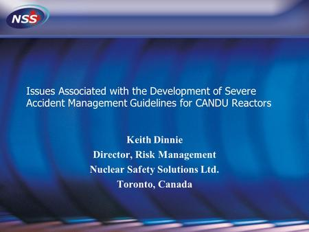 Issues Associated with the Development of Severe Accident Management Guidelines for CANDU Reactors Keith Dinnie Director, Risk Management Nuclear Safety.