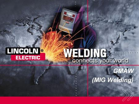 GMAW (MIG <strong>Welding</strong>) SECTION OVERVIEW: