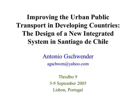 Improving the Urban Public Transport in Developing Countries: The Design of a New Integrated System in Santiago de Chile Antonio Gschwender