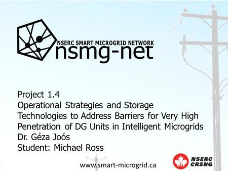 Www.smart-microgrid.ca Project 1.4 Operational Strategies and Storage Technologies to Address Barriers for Very High Penetration of DG Units in Intelligent.