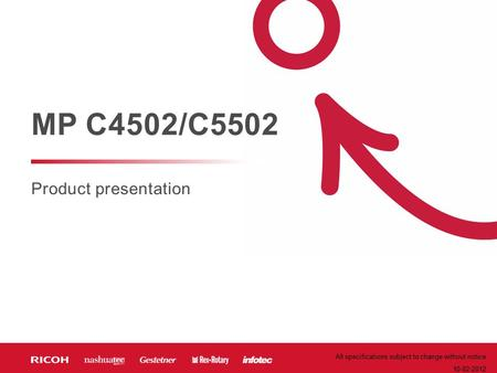 Product presentation MP C4502/C5502 All specifications subject to change without notice 10-02-2012.
