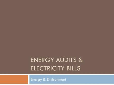 ENERGY AUDITS & ELECTRICITY BILLS Energy & Environment.