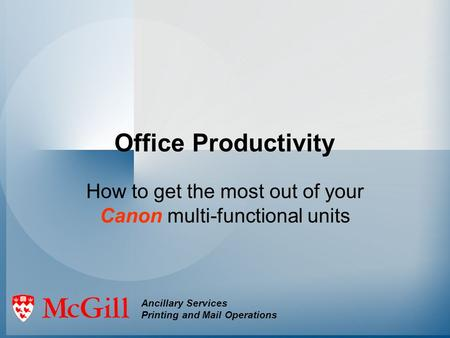 Office Productivity How to get the most out of your Canon multi-functional units Ancillary Services Printing and Mail Operations.