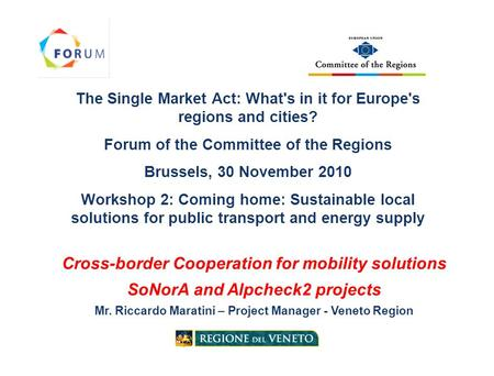 The Single Market Act: What's in it for Europe's regions and cities? Forum of the Committee of the Regions Brussels, 30 November 2010 Workshop 2: Coming.