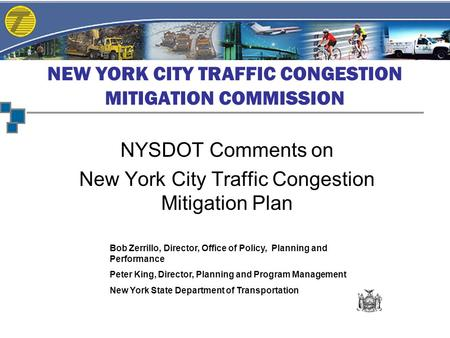NEW YORK CITY TRAFFIC CONGESTION MITIGATION COMMISSION NYSDOT Comments on New York City Traffic Congestion Mitigation Plan Bob Zerrillo, Director, Office.