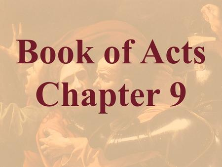 Book of Acts Chapter 9. Acts 9:1 But Saul, still breathing threats and murder against the disciples of the Lord, went to the high priest.