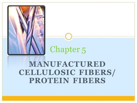 MANUFACTURED CELLULOSIC FIBERS/ PROTEIN FIBERS Chapter 5.