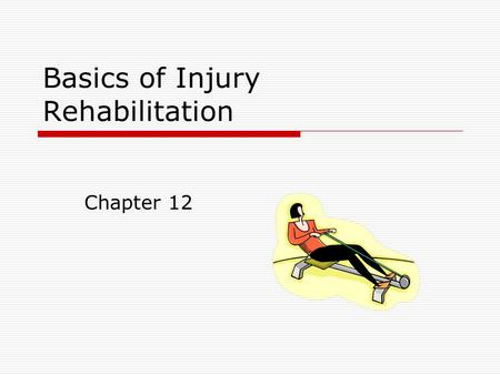 Basics of Injury Rehabilitation Chapter 12. Philosophy of Athletic Injury Rehabilitation  The athletic trainer is responsible for designing, implementing.