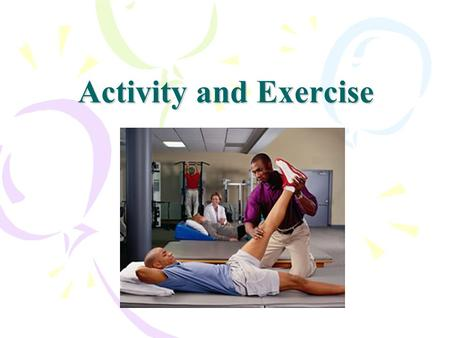 Activity and Exercise. Key Terms 1. Abduction – Movement away from body. 2.Active Range of Motion – Range of motion exercises completed by the resident.