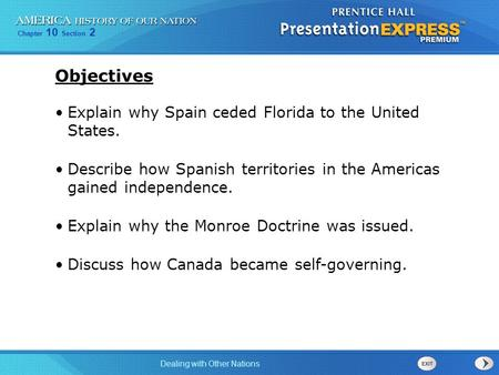 Chapter 10 Section 2 Dealing with Other Nations Explain why Spain ceded Florida to the United States. Describe how Spanish territories in the Americas.