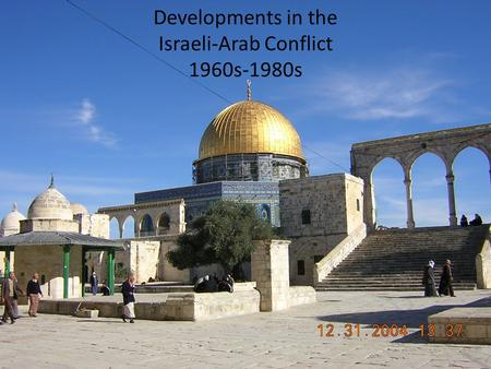 Developments in the Israeli-Arab Conflict 1960s-1980s.