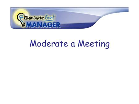 Moderate a Meeting. Meeting Layout WHITEBOARD Participants Chat Audio Tools Record Controls.