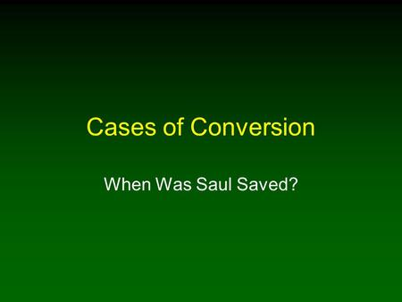 "Cases of Conversion When Was Saul Saved?. 2 Introduction Most important question, ""What must I do to be saved?"" Sadly often wrongly answered Example of."