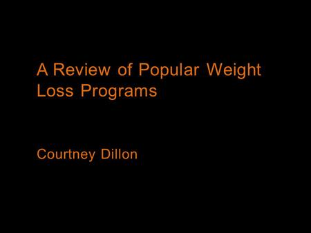 A Review of Popular Weight Loss <strong>Programs</strong> Courtney Dillon.
