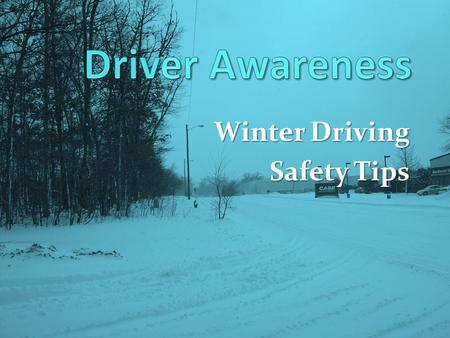 Winter Driving Safety Tips. Winter Driving  Drivers should be able to recognize and effectively deal with hazardous driving conditions  Prepare yourself.