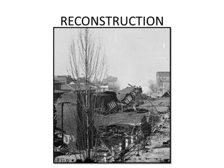 RECONSTRUCTION. THE BASICS – WHAT YOU NEED TO KNOW ABOUT RECONSTRUCTION What economic, social, and political reconstruction were The role of the Freedmen's.