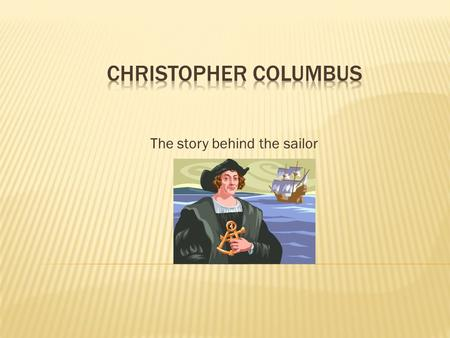The story behind the sailor.  Occurs annually every second Monday in October  Columbus has been accredited for opening up the Americas to European colonization.
