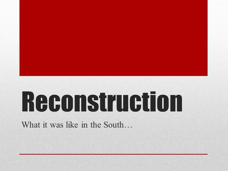 Reconstruction What it was like in the South…. Civil War 1861-1865.