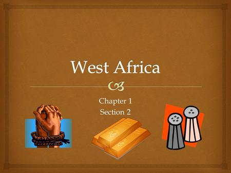 West Africa Chapter 1 Section 2.