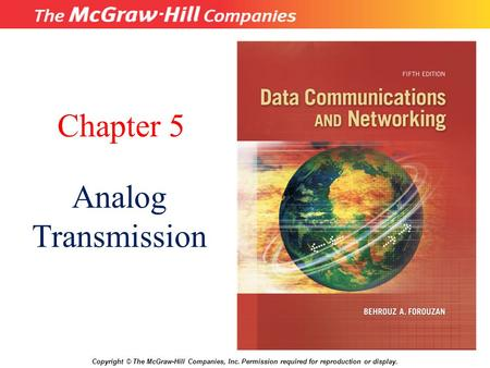 Chapter 5 Analog Transmission Copyright © The McGraw-Hill Companies, Inc. Permission required for reproduction or display.