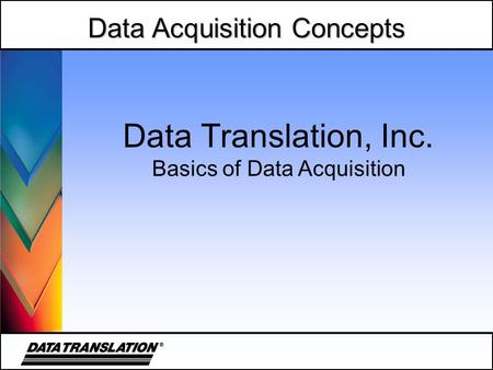Data Acquisition Concepts Data Translation, Inc. Basics of Data Acquisition.