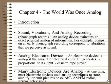 Chapter 4 - The World Was Once Analog Introduction Sound, Vibrations, And Analog Recording (phonograph record) - An analog device maintains an exact physical.