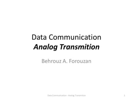 Data Communication Analog Transmition Behrouz A. Forouzan 1Data Communication - Analog Transmition.